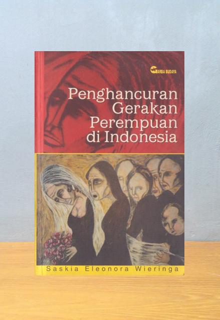 PENGHANCURAN GERAKAN PEREMPUAN DI INDONESIA, Saskia Eleonora Wieringa