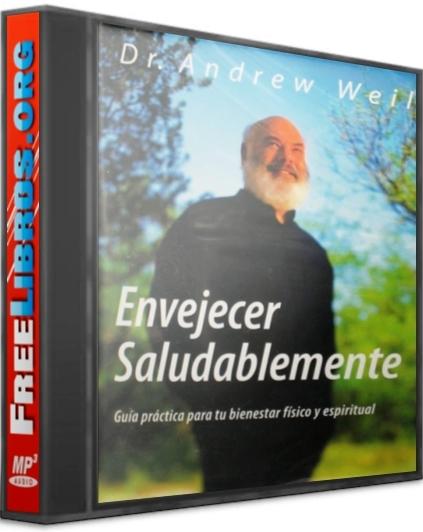 Envejecer saludablemente – Andrew Weil [Audiolibro]