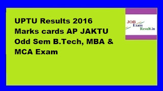 UPTU Results 2016 Marks cards AP JAKTU Odd Sem B.Tech, MBA & MCA Exam