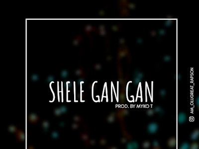DOWNLOAD MP3: OluGreat ft. Little Wayne- Shele GanGan