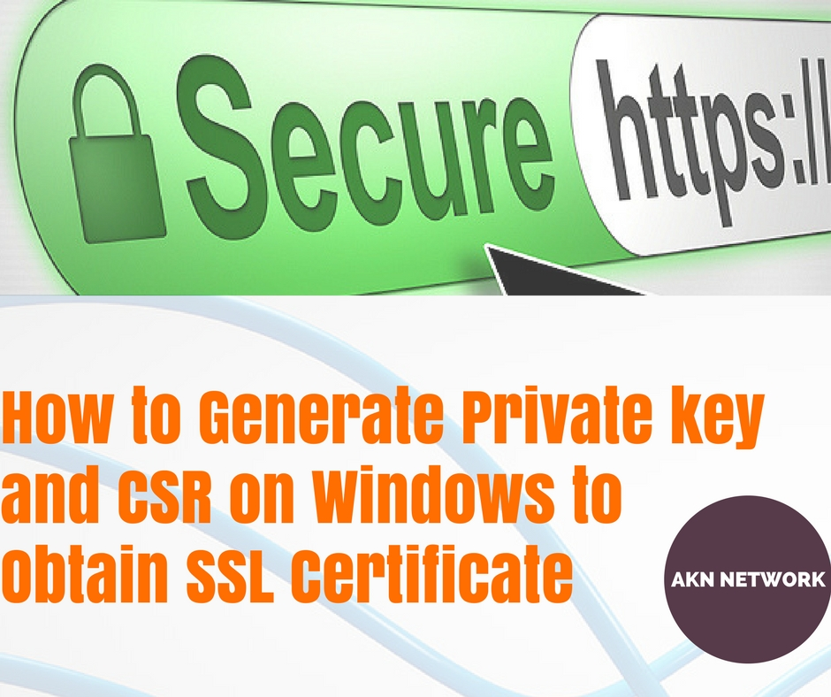 How To Generate Private Key And Csr On Windows To Obtain Ssl