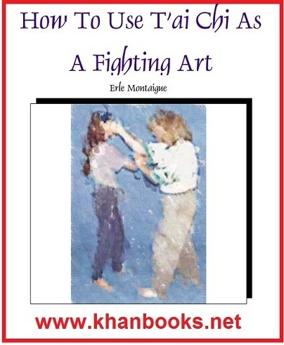 How To Use T'ai Chi As A Fighting Art Erle Montaingne
