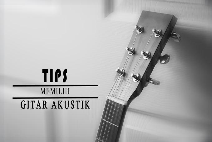Tips Memilih Gitar Akustik Yang Berkualitas
