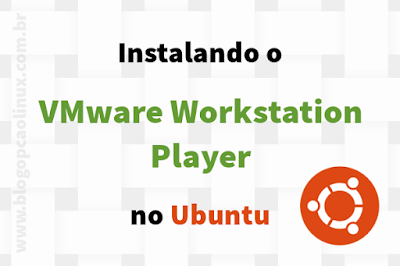 Instalando o VMware Workstation Player no Ubuntu