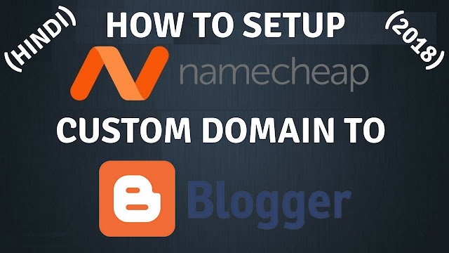 How to add or setup Namecheap custom domain to blogger with SSL certificate in hindi 2018