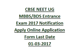 CBSE NEET UG MBBS, BDS Entrance Exam 2017 Notification Apply Online Application Form Last Date 01-03-2017