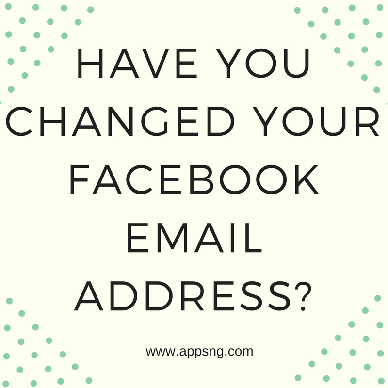 Have you changed your Facebook email address? ~ AppsNg