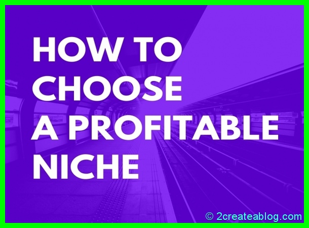 How to Choose a Profitable Niche - Niche Blogging