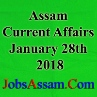 Assam Current Affairs 28th January 2018