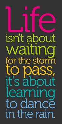 life is not about waiting for the storm to pass,it is about learning to dance in the rain