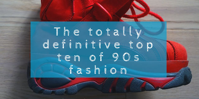 The totally definitive top ten of nineties girls fashion