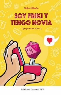 Portada del libro Soy Friki y tengo novia, de Andrés Palomino.