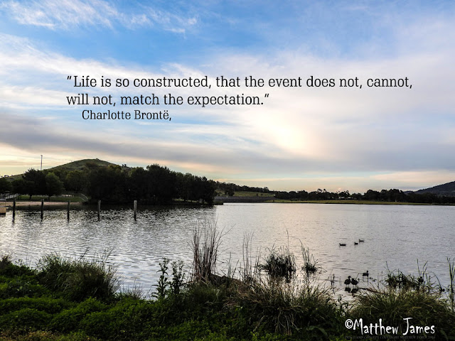 Life is so constructed, that the event does not, cannot, will no match the expectation' - Charlotte Bronte