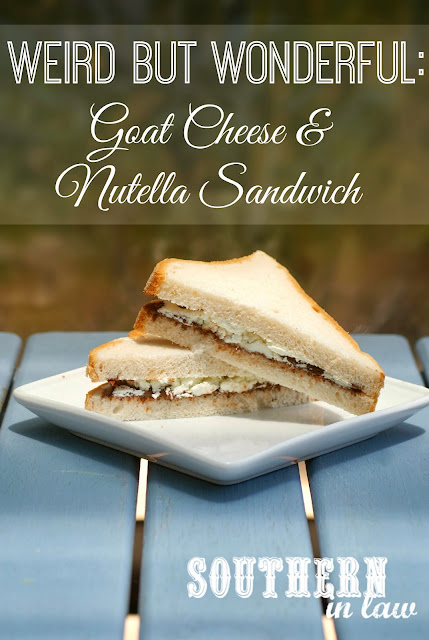 Weird But Wonderful: Goat Cheese and Nutella Sandwich