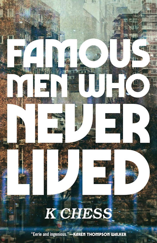 Interview with K Chess, author of Famous Men Who Never Lived