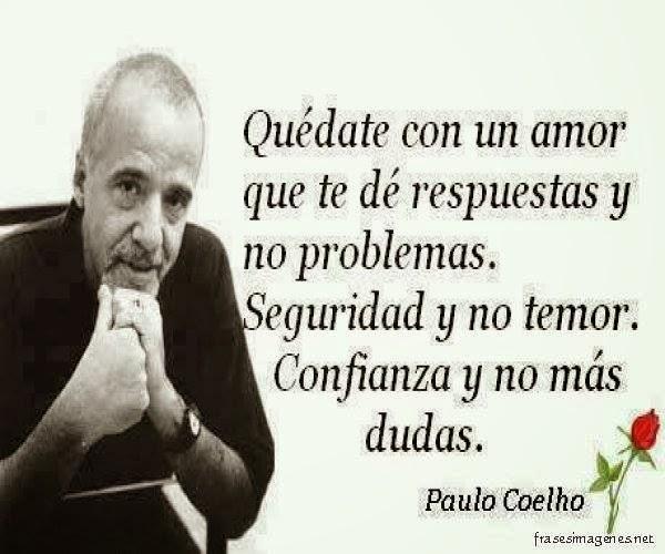 Frases De Paulo Coelho: VIVIR: Quedate Con Un Amor Que Te De Respuestas, No Problemas