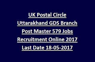 UK Postal Circle Uttarakhand GDS Branch Post Master 579 Jobs Recruitment Online 2017 Last Date 18-05-2017