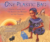 One Plastic Bag: Isatou Ceesay and the Recycling Women of the Gambia by Miranda Paul and Elizabeth Zunon