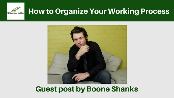 How to Organize Your Working Process, guest post by Boone Shanks