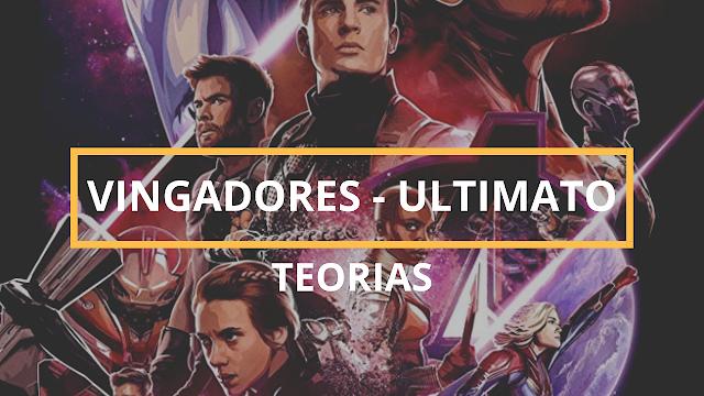 Teorias de Vingadores - Ultimato que você precisa conhecer