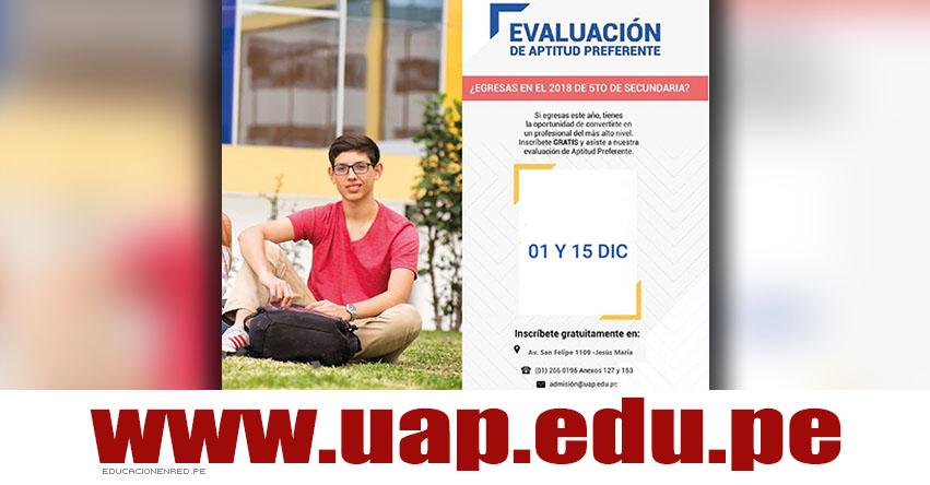 UAP: Resultados Examen Admisión Preferente 2018-2 (15 Diciembre) Evaluación de Aptitud 5to. Secundaria - Universidad Alas Peruanas - www.uap.edu.pe