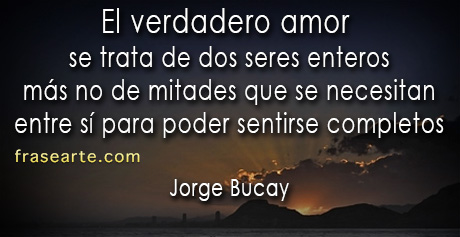 Amor Verdadero Frases De Jorge Bucay Amor Verdadero Frases De