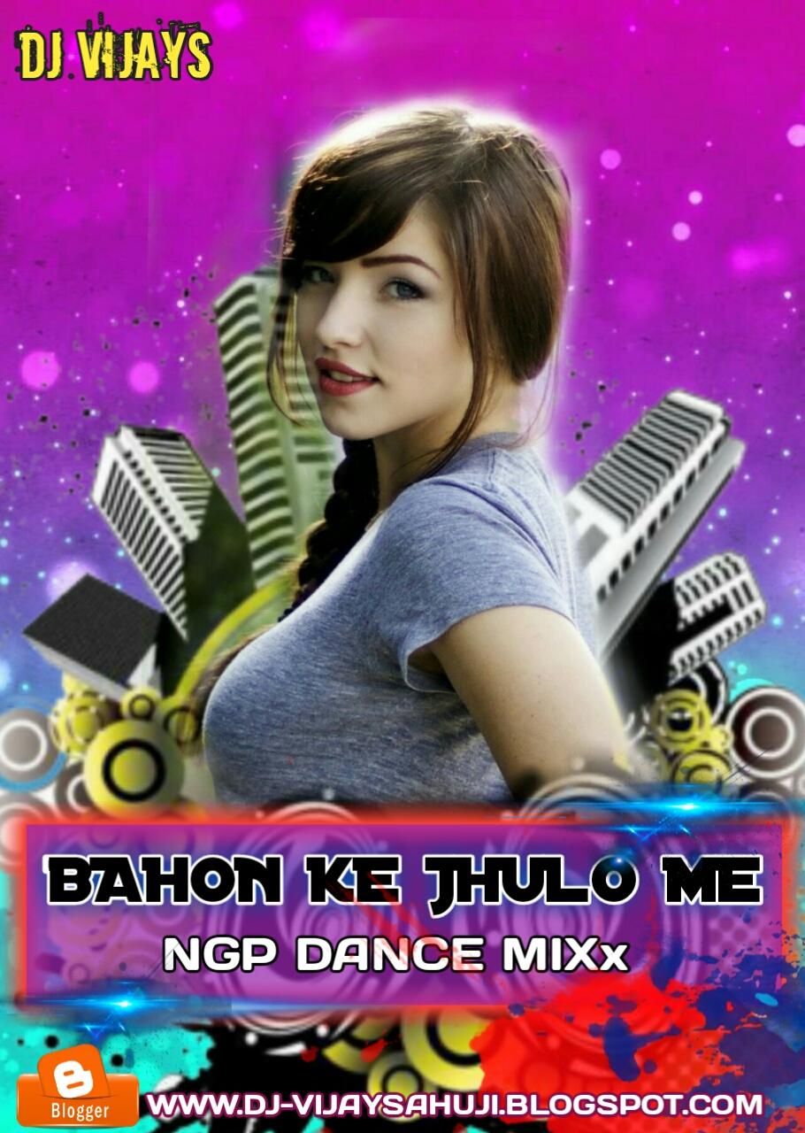 CG DJ VIJAY: BAHON KE JHULO ME NAGPURI DANCE MIXX DJ VIJAYS