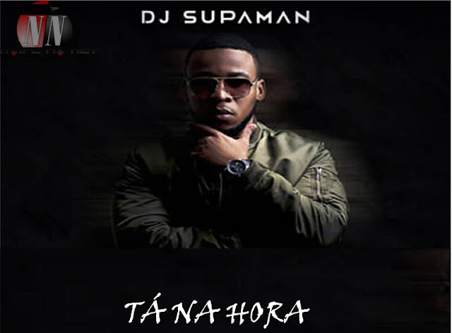 Dj Supaman Feat. Adizzy, Laylizzy & Bangla 10 - Tá Na Hora (Afro Beat) 2019 [Baixar ou Download Mp3]
