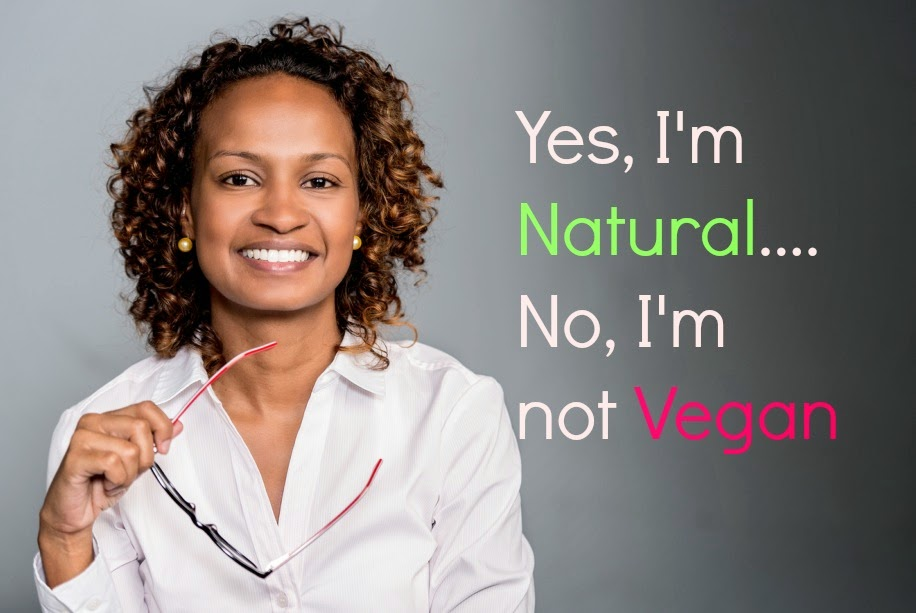 Yes, I'm Natural....No, I'm not Vegan