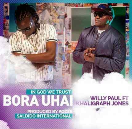 Download Mp3 | Willy Paul ft Khaligraph Jones - Bora Uhai