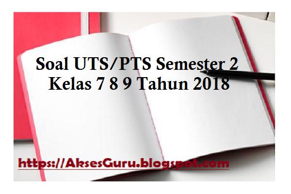 Soal Uts Pts Semester 2 Kelas 7 8 9 Tahun 2018 Akses Guru