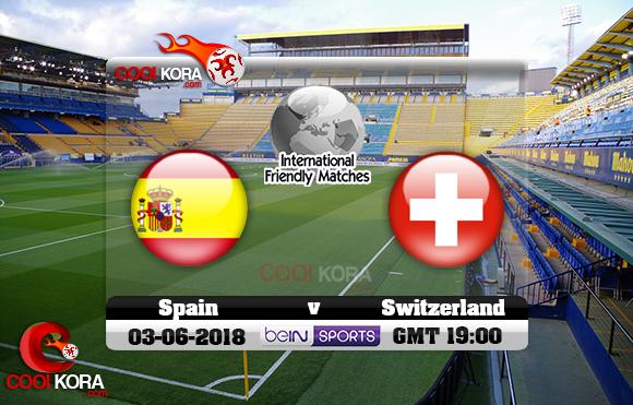 مشاهدة مباراة أسبانيا وسويسرا اليوم 3-6-2018 مباراة ودية