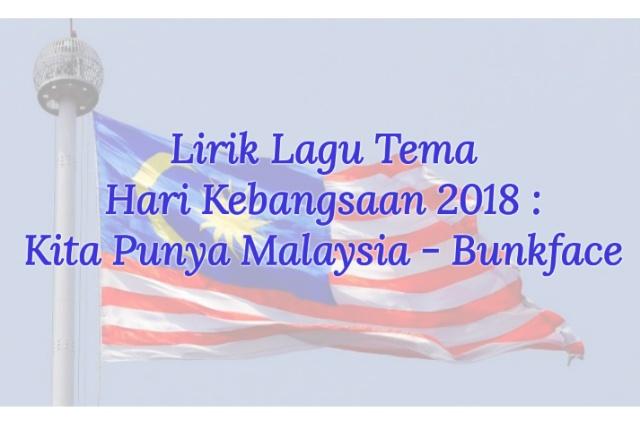 Lirik Lagu Tema Hari Kebangsaan 2018 : Kita Punya Malaysia - Bunkface