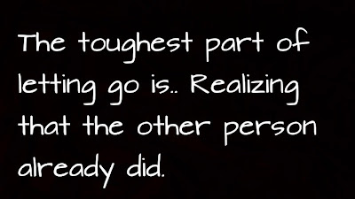 The toughest part of letting go is realizing that the other person already did.