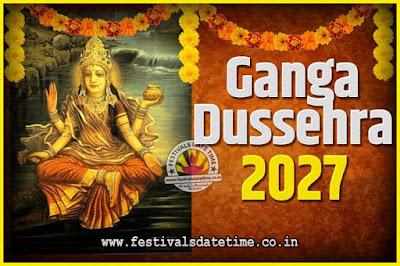 2027 Ganga Dussehra Pooja Date and Time, 2027 Ganga Dussehra Calendar