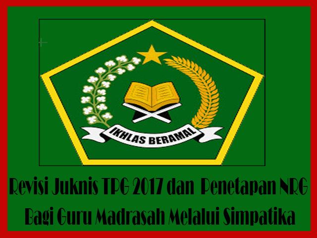 Revisi Juknis TPG 2017 dan  Penetapan NRG Bagi Guru Madrasah Melalui Simpatika