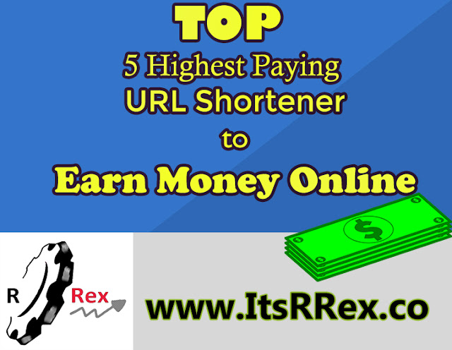 Best 5 Highest Paying URL Shortener To Earn Money in 2016 by ItsRRex.co