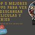 """""""Top 5 mejores APPS Para Ver Y Descargar Peliculas y Series"""""""