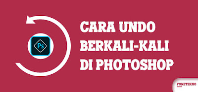 Cara Undo Berkali-Kali di Photoshop