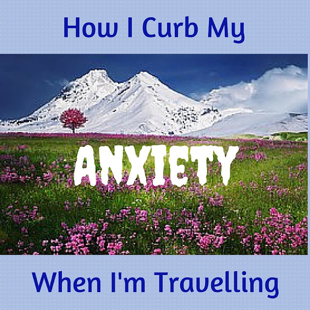 How I Curb My Anxiety When I'm Travelling