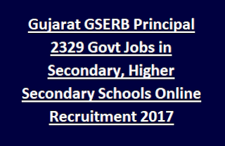 Gujarat GSERB Principal 2329 Govt Jobs in Secondary, Higher Secondary Schools Online Recruitment Notification 2017