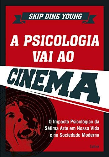 A Psicologia Vai ao Cinema - Skip Dine Young