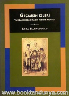 Esra Danacıoğlu - Geçmişin İzleri - Yanıbaşımızdaki Tarih İçin Kılavuz