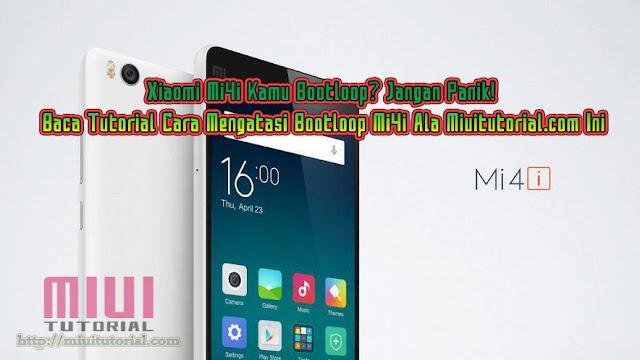 Xiaomi Mi4i Kamu Bootloop? Jangan Panik! Baca Tutorial Cara Mengatasi Bootloop Mi4i Ala Miuitutorial.com Ini