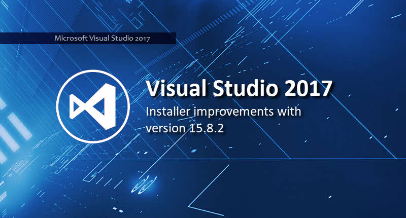 Download latest version of Visual Studio 2017 (build 15.8.2)