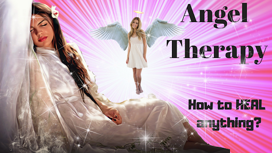 Angel Therapy | How to Heal every area of your life?