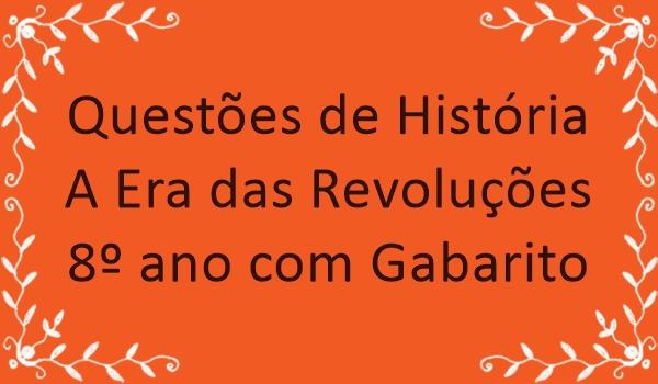 questoes-historia-era-das-revolucoes-8-ano-com-gabarito