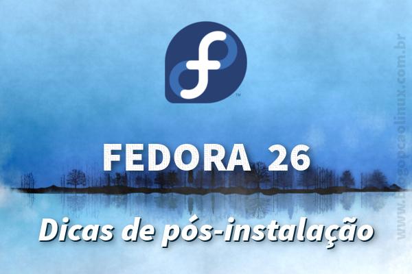 Dicas de pós-instalação do Fedora 26 Workstation