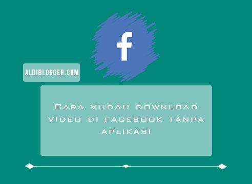 Trik download video di facebook tanpa aplikasi - Aldi Blogger