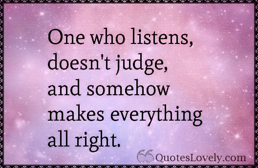 Friend is one who listens